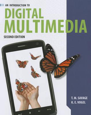 An Introduction to Digital Multimedia By Savage, T. M./ Vogel, K. E.